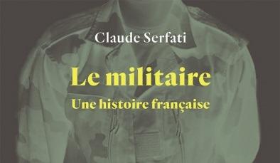 Lecture. Le Militaire. Une histoire française, de Claude Serfati