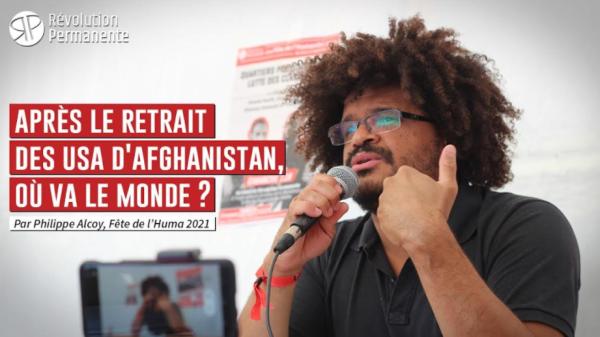 Vidéo. Fête de l'Huma 2021. Après le retrait des Etats-Unis d'Afghanistan, où va le monde ?