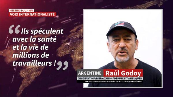 Raúl Godoy, dirigeant ouvrier en Argentine : « Arrêtez de spéculer avec la santé et la vie de millions de travailleurs ! »