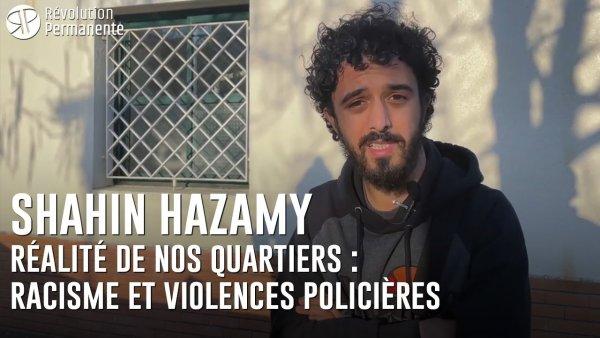 Interview de Shahin Hazamy. La réalité de nos quartiers : racisme et violences policières